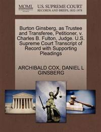 Burton Ginsberg, as Trustee and Transferee, Petitioner, V. Charles B. Fulton, Judge. U.S. Supreme Court Transcript of Record with Supporting Pleadings