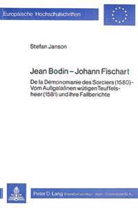 Jean Bodin - Johann Fischart: de La Demonomanie Des Sorciers (1580) - Vom Aussgelassnen Wuetigen Teuffelsheer (1581) Und Ihre Fallberichte