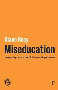 Miseducation: Inequality, Education and the Working Classes