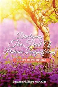 Developing the Fruit of Patience Longsuffering: 30 Day Devotional