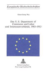 Das U.S. Department of Commerce and Labor Und Interessenverbaende, 1903-1913