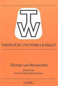 Theologie Und Menschenbild: Festschrift. Edwald Link Zum 65. Geburtstag, Am 15. April 1977 Gewidmet