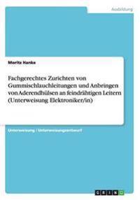Fachgerechtes Zurichten Von Gummischlauchleitungen Und Anbringen Von Aderendhulsen an Feindrahtigen Leitern (Unterweisung Elektroniker/In)