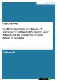 """Das Besitzburgertum Des """"Langen 19. Jahrhunderts"""" in Bayerisch-Schwaben Unter Betrachtung Der Unternehmerfamilie Zenetti in Lauingen"""
