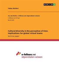 Cultural Diversity in the Perception of Time. Implications for Global Virtual Teams