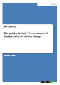 The Politics Behind U.S. Environmental Foreign Policy on Climate Change