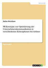 PR-Konzepte Zur Optimierung Der Unternehmenskommunikation in Verschiedenen Krisenphasen Bei Airlines