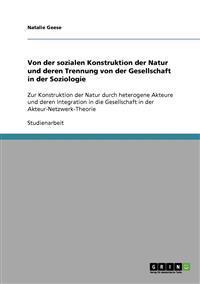 Von Der Sozialen Konstruktion Der Natur Und Deren Trennung Von Der Gesellschaft in Der Soziologie