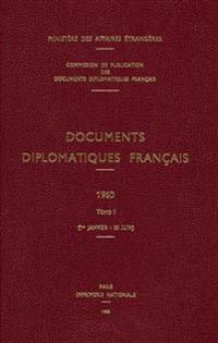 Documents Diplomatiques Francais: 1960 - Tome I (1er Janvier - 30 Juin)