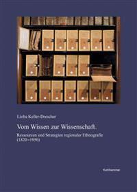 Vom Wissen Zur Wissenschaft: Ressourcen Und Strategien Regionaler Ethnografie (1820-1950)