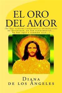 El Oro del Amor: Yo Soy Vuestra Consciencia Entronizada de Divinidad, de Ser Fundamental... Yo Soy Aqui y Tambien Alla...!