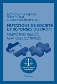 Mutations de Société Et Réponses Du Droit: Perspectives Franco-Asiatiques Comparées
