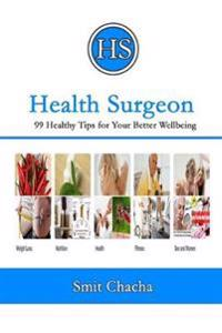Health Surgeon: 99 Healthy Tips for Your Better Wellbeing