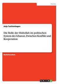 Die Rolle Der Hisbollah Im Politischen System Des Libanon. Zwischen Konflikt Und Kooperation