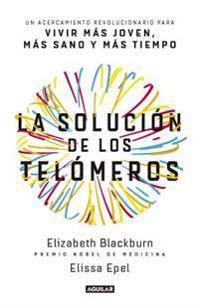 La Solucion de Los Telomeros / The Telomere Effect: Un Acercamiento Revolucionario Para Vivir Mas Joven, Mas Sano y Mas Tiempo / A Revolutionary Appro