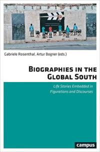 Biographies in the Global South: Life Stories Embedded in Figurations and Discourses