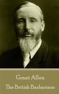 Grant Allen - The British Barbarians