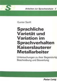Sprachliche Varietaet Und Variation Im Sprachverhalten Kaiserslauterer Metallarbeiter: Untersuchungen Zu Ihrer Begrenzung, Beschreibung Und Bewertung
