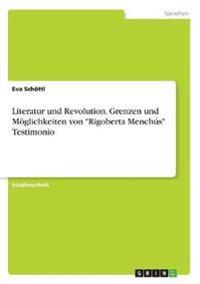 Literatur Und Revolution. Grenzen Und Moglichkeiten Von -Rigoberta Menchus- Testimonio