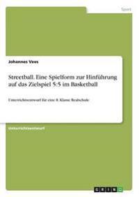 Streetball. Eine Spielform Zur Hinfuhrung Auf Das Zielspiel 5