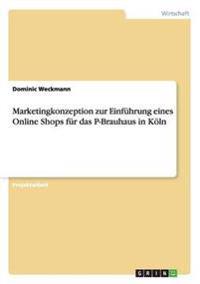Marketingkonzeption Zur Einfuhrung Eines Online Shops Fur Das P-Brauhaus in Koln