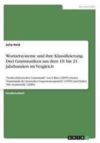 Wortartsysteme Und Ihre Klassifizierung. Drei Grammatiken Aus Dem 19. Bis 21. Jahrhundert Im Vergleich
