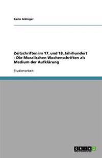 Zeitschriften Im 17. Und 18. Jahrhundert - Die Moralischen Wochenschriften ALS Medium Der Aufklarung