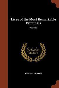 Lives of the Most Remarkable Criminals; Volume 3
