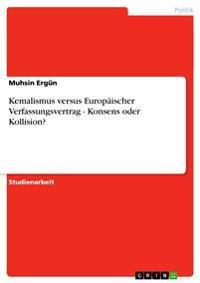 Kemalismus Versus Europaischer Verfassungsvertrag - Konsens Oder Kollision?