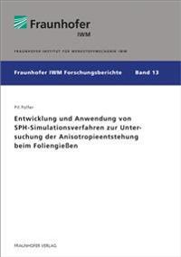 Entwicklung und Anwendung von SPH-Simulationsverfahren zur Untersuchung der Anisotropieentstehung beim Foliengießen