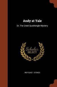 Andy at Yale: Or, the Great Quadrangle Mystery