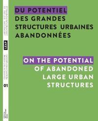 Du potentiel des grandes structures urbaines abandonnées / On the Potential of Abandoned Large Urban Structures