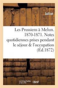 Les Prussiens a Melun. 1870-1871. Notes Quotidiennes Prises Pendant Le Sejour Et Durant