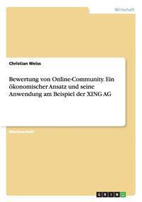 Bewertung Von Online-Community. Ein Okonomischer Ansatz Und Seine Anwendung Am Beispiel Der Xing AG