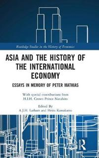 Asia and the History of the International Economy: Essays in Memory of Peter Mathias