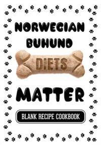 Norwegian Buhund Diets Matter: Recipe Book for Dog Treats, Blank Recipe Cookbook, 7 X 10, 100 Blank Recipe Pages