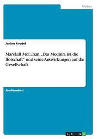 """Marshall McLuhan """"Das Medium Ist Die Botschaft Und Seine Auswirkungen Auf Die Gesellschaft"""