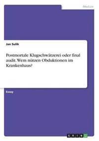 Postmortale Klugschwatzerei Oder Final Audit. Wem Nutzen Obduktionen Im Krankenhaus?