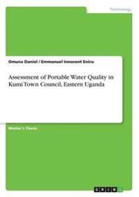 Assessment of Portable Water Quality in Kumi Town Council, Eastern Uganda