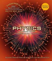 Physics: An Illustrated History of the Foundations of Science (Ponderables: 100 Breakthroughs That Changed History) Revised and