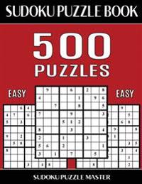 Sudoku Puzzle Book 500 Easy Puzzles: No Wasted Puzzles with Only One Level of Difficulty