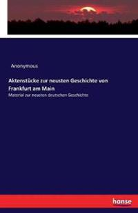 Aktenstucke Zur Neusten Geschichte Von Frankfurt Am Main