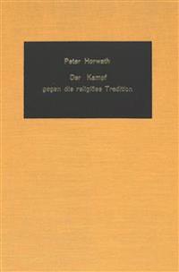 Der Kampf Gegen Die Religioese Tradition: Die Kulturkampfliteratur Oesterreichs, 1780-1918
