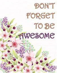 Don't Forget to Be Awsome: Floral Notebook, Composition Book, Journal, 8.5 X 11 Inch 110 Page, Wide Ruled