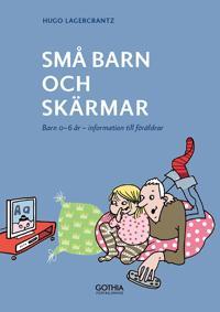 Små barn och skärmar : Barn 0-6 år  information till föräldrar