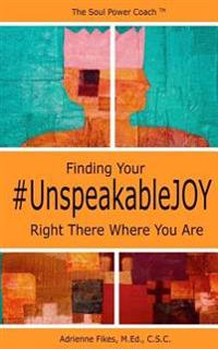 Finding Your #Unspeakablejoy: Right There Where You Are