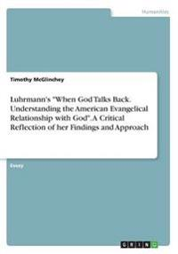 Luhrmann's When God Talks Back. Understanding the American Evangelical Relationship with God. a Critical Reflection of Her Findings and Approach