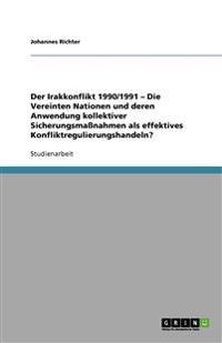 Der Irakkonflikt 1990/1991 - Die Vereinten Nationen Und Deren Anwendung Kollektiver Sicherungsmanahmen ALS Effektives Konfliktregulierungshandeln?