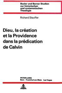 Dieu, La Creation Et La Providence Dans La Predication de Calvin