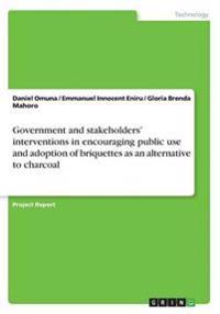 Government and Stakeholders' Interventions in Encouraging Public Use and Adoption of Briquettes as an Alternative to Charcoal